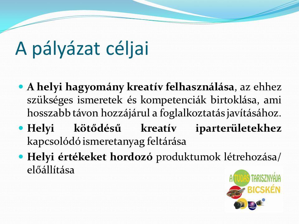 A pályázat céljai  A helyi hagyomány kreatív felhasználása, az ehhez szükséges ismeretek és kompetenciák birtoklása, ami hosszabb távon hozzájárul a