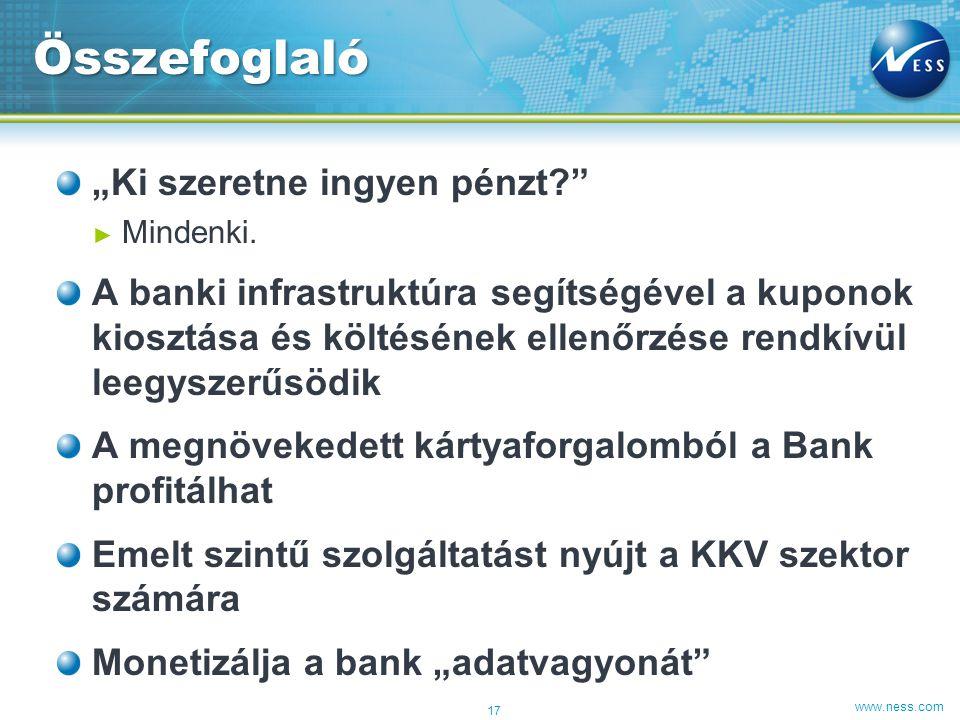 """www.ness.com """"Ki szeretne ingyen pénzt?"""" ► Mindenki. A banki infrastruktúra segítségével a kuponok kiosztása és költésének ellenőrzése rendkívül leegy"""