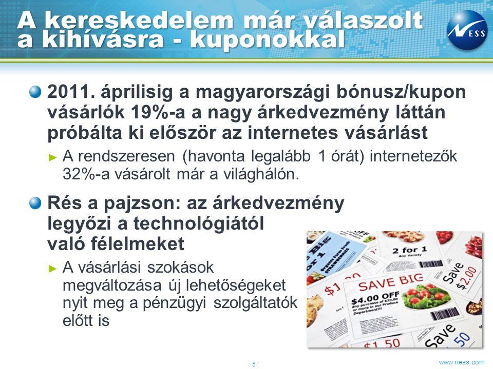 www.ness.com 2011. áprilisig a magyarországi bónusz/kupon vásárlók 19%-a a nagy árkedvezmény láttán próbálta ki először az internetes vásárlást ► A re