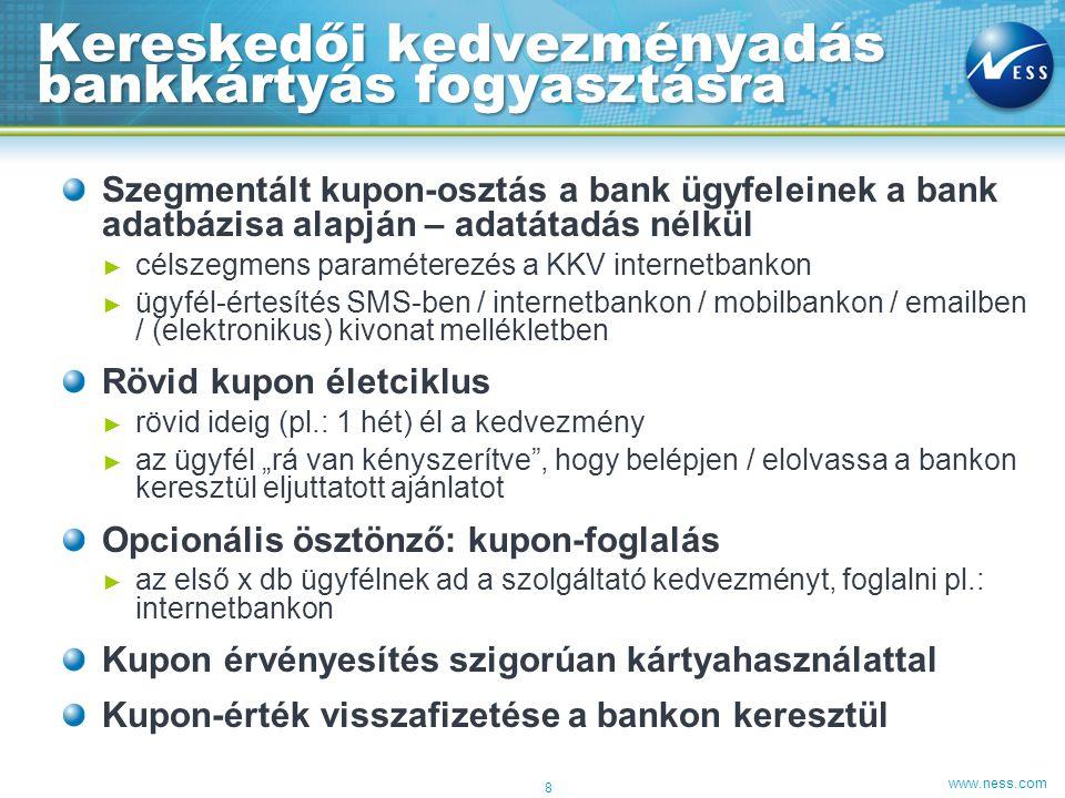 www.ness.com Szegmentált kupon-osztás a bank ügyfeleinek a bank adatbázisa alapján – adatátadás nélkül ► célszegmens paraméterezés a KKV internetbanko