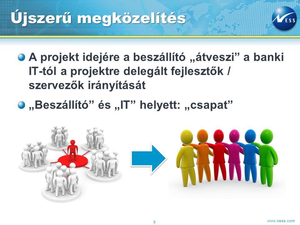 """www.ness.com A projekt idejére a beszállító """"átveszi a banki IT-tól a projektre delegált fejlesztők / szervezők irányítását """"Beszállító és """"IT helyett: """"csapat Újszerű megközelítés 9"""