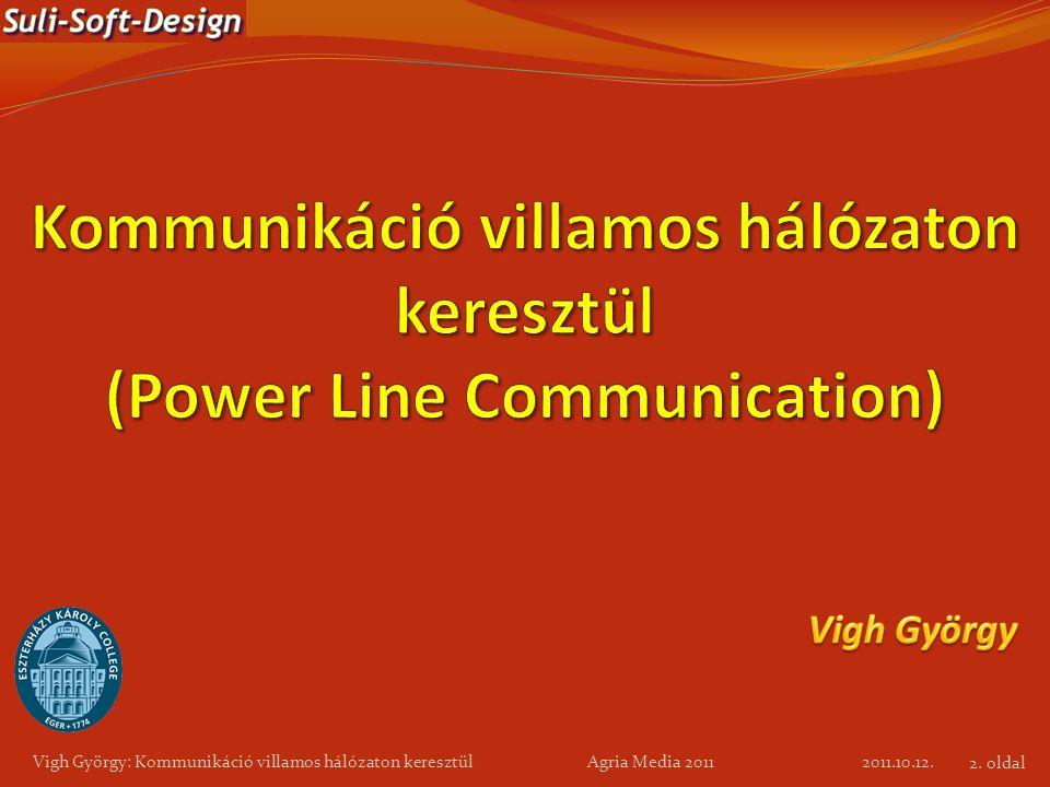 2011.10.12. Vigh György: Kommunikáció villamos hálózaton keresztül Agria Media 2011 2. oldal