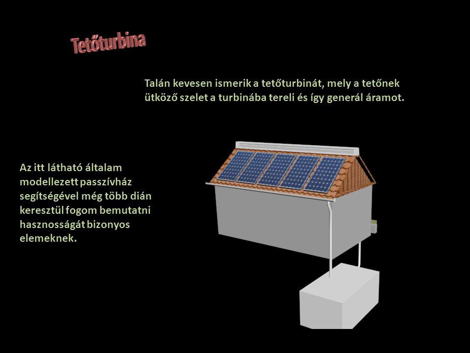 Talán kevesen ismerik a tetőturbinát, mely a tetőnek ütköző szelet a turbinába tereli és így generál áramot. Az itt látható általam modellezett passzí