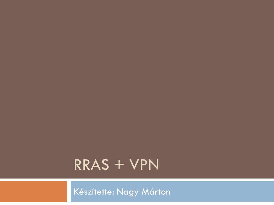 A Routing and Remote Access Server szolgáltatás  Az RRAS-sal a felhasználók otthonról vagy menet közben gyorsan és egyszerűen hozhatnak létre kapcsolatot az intézményi hálózattal.
