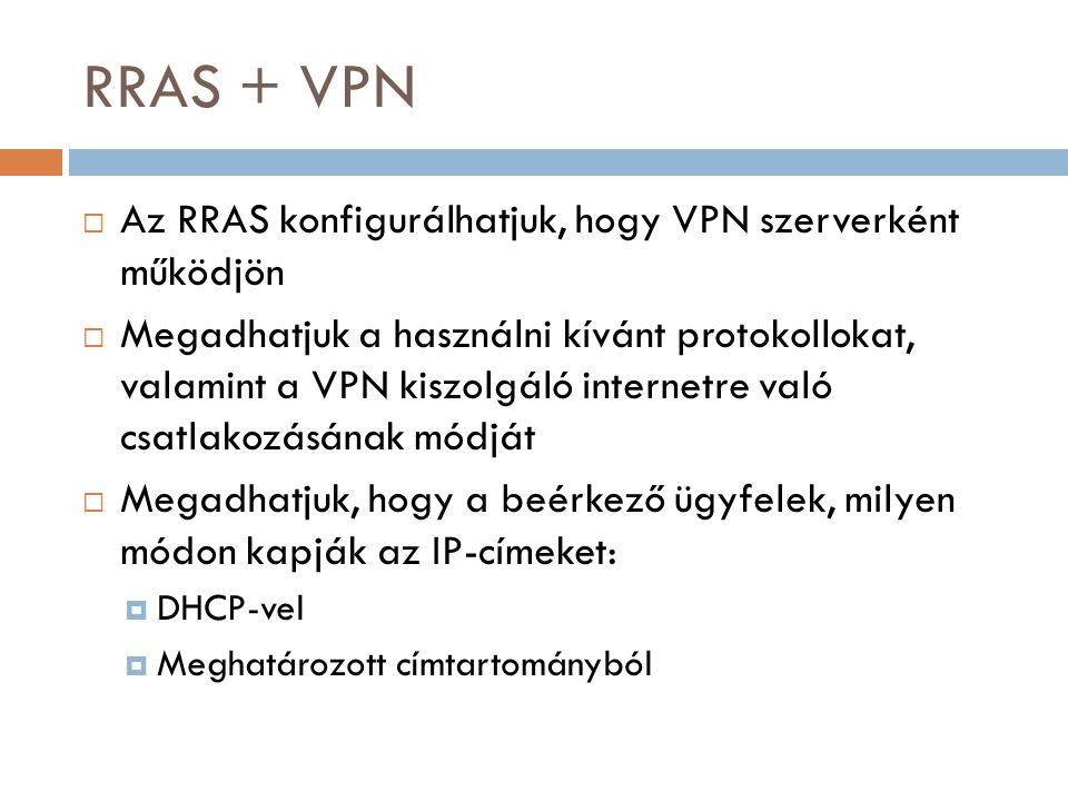 RRAS + VPN  Az RRAS konfigurálhatjuk, hogy VPN szerverként működjön  Megadhatjuk a használni kívánt protokollokat, valamint a VPN kiszolgáló interne