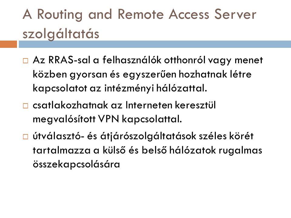RRAS  az RRAS-sal könnyen hozhatunk szoftveres útválasztást  Az RRAS a Network Address Translation-ot használja a külső és a belső címek közötti fordításra, egy DHCP allokátorból és egy DNS proxy-ból áll  a NAT a belső, privát IP címeket nyilvános külső címekre váltva elrejti a külső hálózattól a belső felépítést