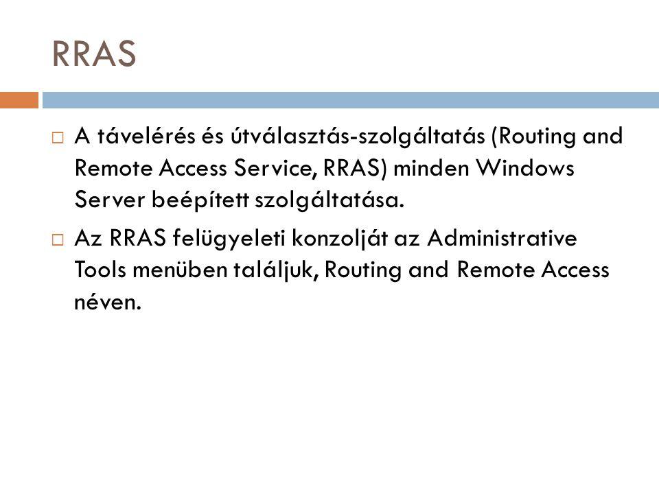 RRAS  A távelérés és útválasztás-szolgáltatás (Routing and Remote Access Service, RRAS) minden Windows Server beépített szolgáltatása.  Az RRAS felü