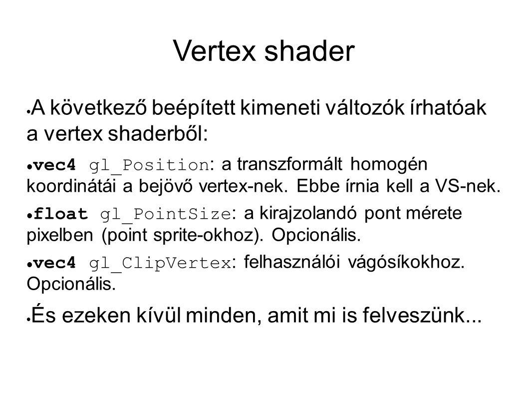 Vertex shader  A következő beépített kimeneti változók írhatóak a vertex shaderből:  vec4 gl_Position : a transzformált homogén koordinátái a bejövő