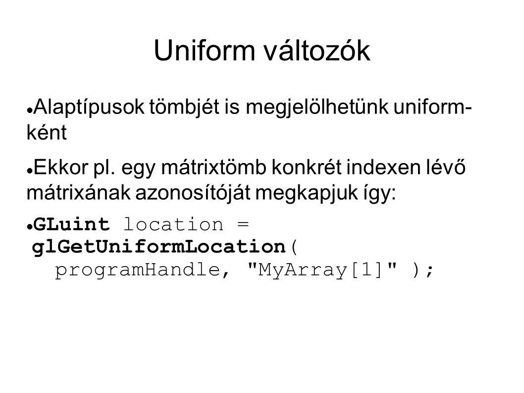 Uniform változók  Alaptípusok tömbjét is megjelölhetünk uniform- ként  Ekkor pl. egy mátrixtömb konkrét indexen lévő mátrixának azonosítóját megkapj