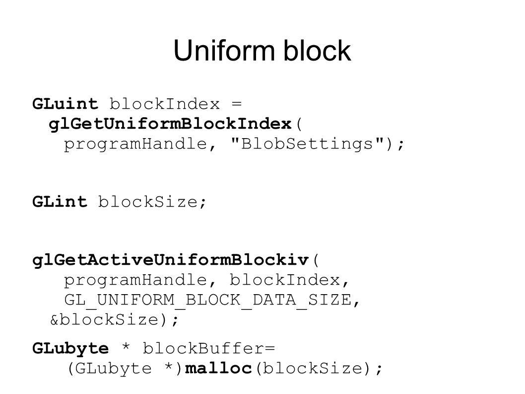 Uniform block GLuint blockIndex = glGetUniformBlockIndex( programHandle,