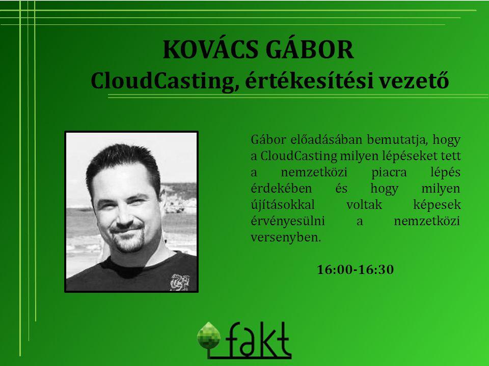 KOVÁCS GÁBOR Gábor előadásában bemutatja, hogy a CloudCasting milyen lépéseket tett a nemzetközi piacra lépés érdekében és hogy milyen újításokkal vol