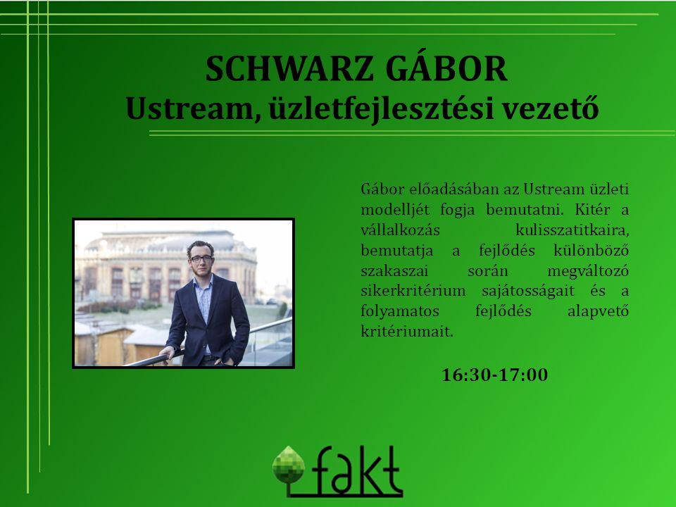 SCHWARZ GÁBOR Gábor előadásában az Ustream üzleti modelljét fogja bemutatni. Kitér a vállalkozás kulisszatitkaira, bemutatja a fejlődés különböző szak