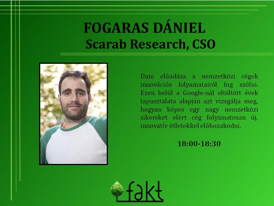 FOGARAS DÁNIEL Dani előadása a nemzetközi cégek innovációs folyamatairól fog szólni. Ezen belül a Google-nál eltöltött évek tapasztalata alapján azt v