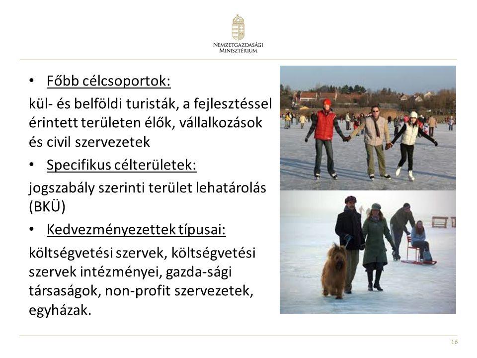 16 • Főbb célcsoportok: kül- és belföldi turisták, a fejlesztéssel érintett területen élők, vállalkozások és civil szervezetek • Specifikus célterület