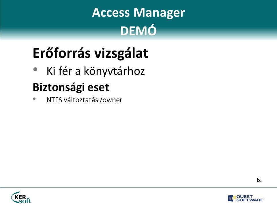 Access Manager DEMÓ Erőforrás vizsgálat • Ki fér a könyvtárhoz Biztonsági eset • NTFS változtatás /owner 6.