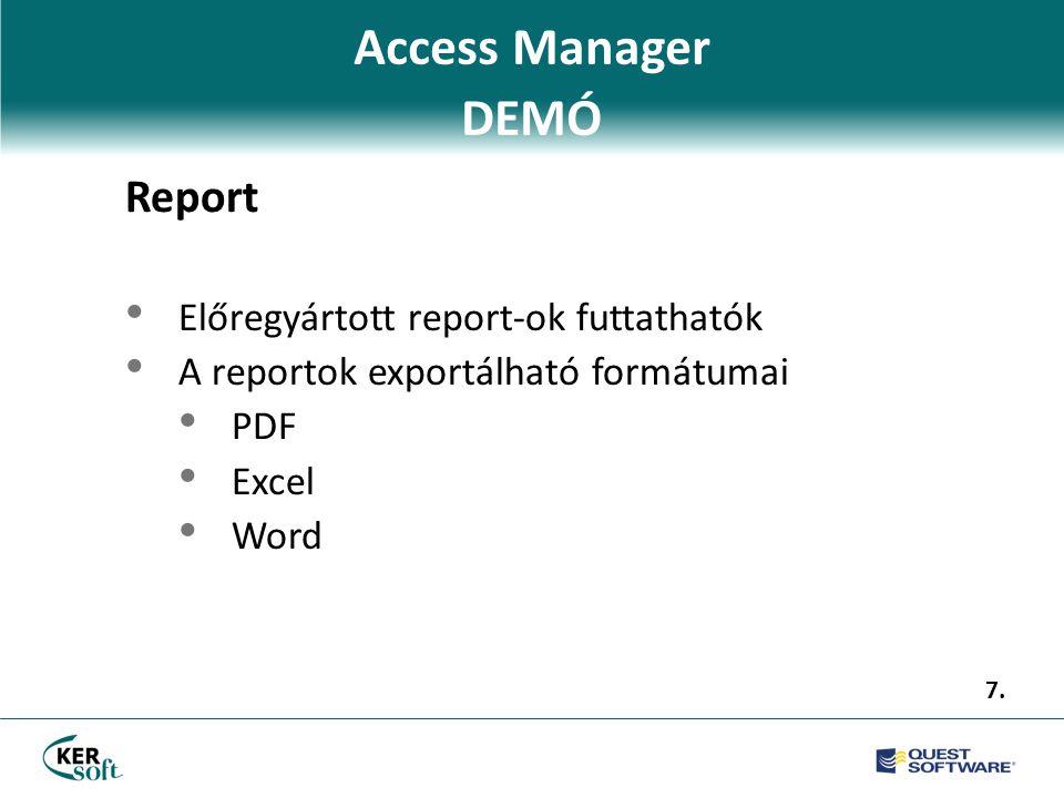 Access Manager DEMÓ Report • Előregyártott report-ok futtathatók • A reportok exportálható formátumai • PDF • Excel • Word 7.