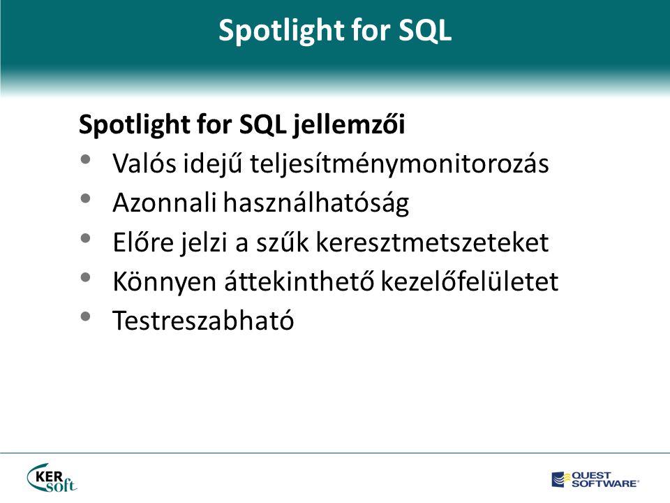 Spotlight for SQL Spotlight for SQL jellemzői • Valós idejű teljesítménymonitorozás • Azonnali használhatóság • Előre jelzi a szűk keresztmetszeteket • Könnyen áttekinthető kezelőfelületet • Testreszabható