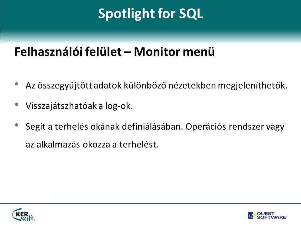 Spotlight for SQL Felhasználói felület – Monitor menü • Az összegyűjtött adatok különböző nézetekben megjeleníthetők.