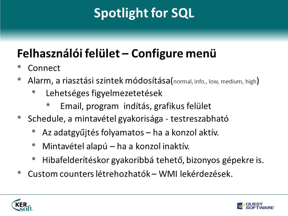 Spotlight for SQL Felhasználói felület – Configure menü • Connect • Alarm, a riasztási szintek módosítása( normal, info., low, medium, high ) • Lehetséges figyelmezetetések • Email, program indítás, grafikus felület • Schedule, a mintavétel gyakorisága - testreszabható • Az adatgyűjtés folyamatos – ha a konzol aktív.