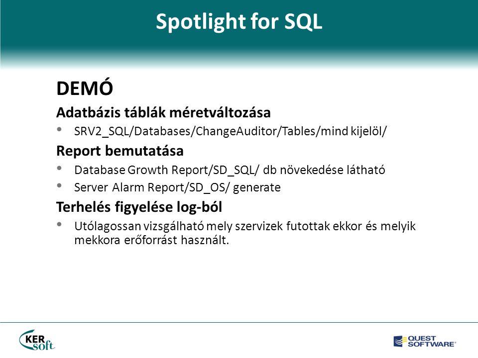 Spotlight for SQL DEMÓ Adatbázis táblák méretváltozása • SRV2_SQL/Databases/ChangeAuditor/Tables/mind kijelöl/ Report bemutatása • Database Growth Report/SD_SQL/ db növekedése látható • Server Alarm Report/SD_OS/ generate Terhelés figyelése log-ból • Utólagossan vizsgálható mely szervizek futottak ekkor és melyik mekkora erőforrást használt.