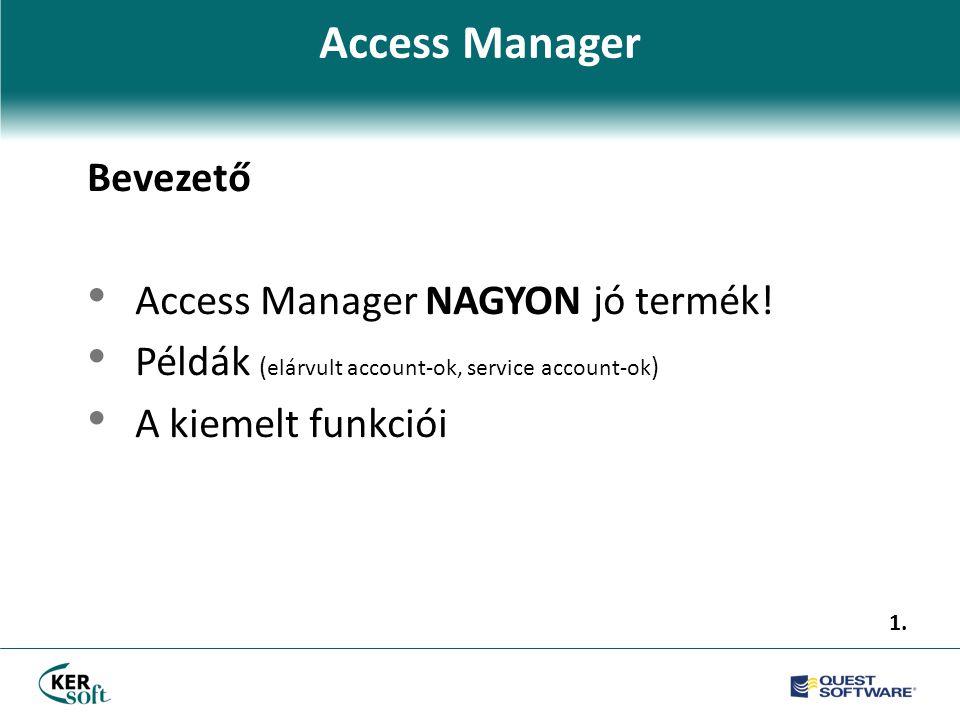 Access Manager Akkor használja ha...• Szeretné pontosan tudni a kiosztott jogokat account szinten.