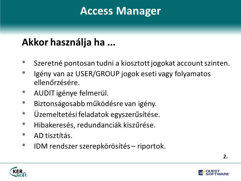 Access Manager Akkor használja ha... • Szeretné pontosan tudni a kiosztott jogokat account szinten.
