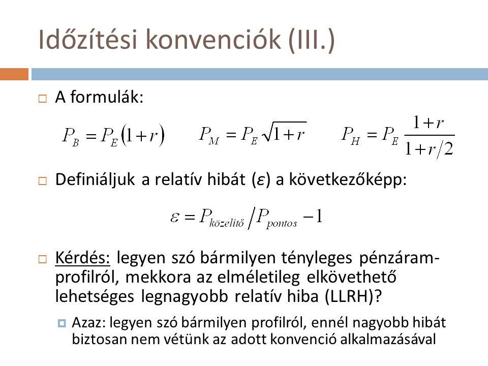 Időzítési konvenciók (III.)  A formulák:  Definiáljuk a relatív hibát (ε) a következőképp:  Kérdés: legyen szó bármilyen tényleges pénzáram- profil