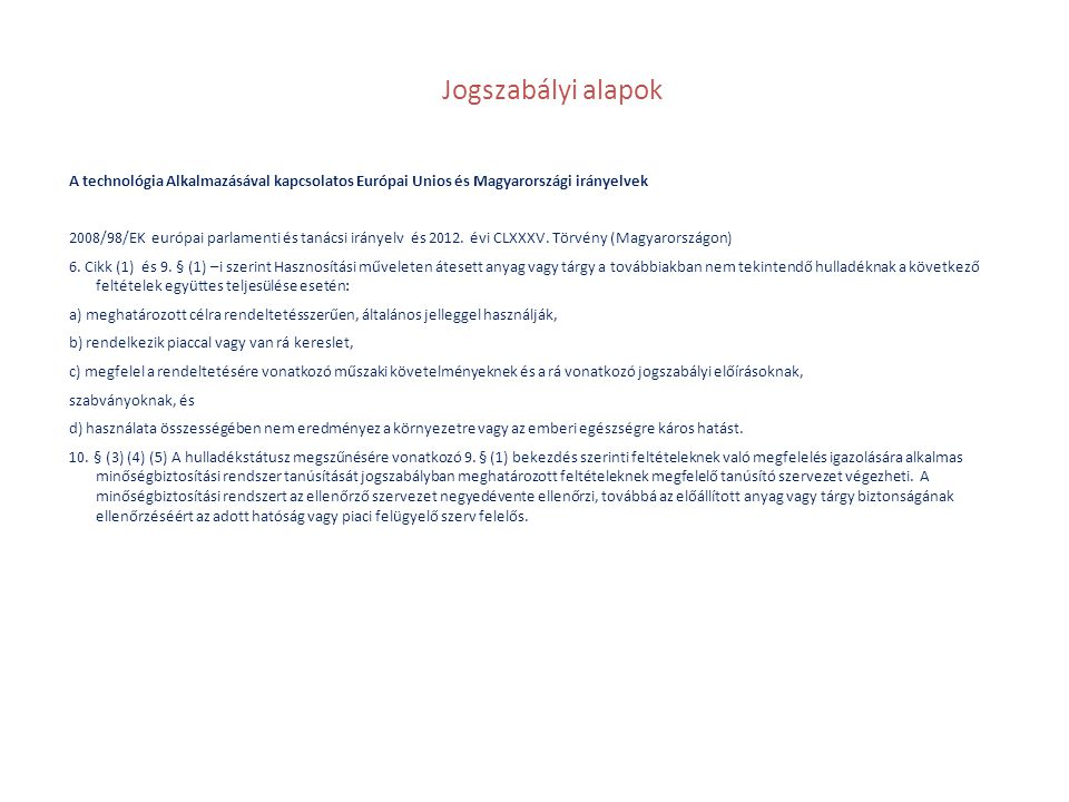 Jogszabályi alapok A technológia Alkalmazásával kapcsolatos Európai Unios és Magyarországi irányelvek 2008/98/EK európai parlamenti és tanácsi irányel