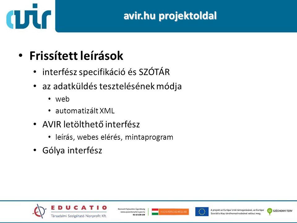 avir.hu projektoldal • Frissített leírások • interfész specifikáció és SZÓTÁR • az adatküldés tesztelésének módja • web • automatizált XML • AVIR letölthető interfész • leírás, webes elérés, mintaprogram • Gólya interfész