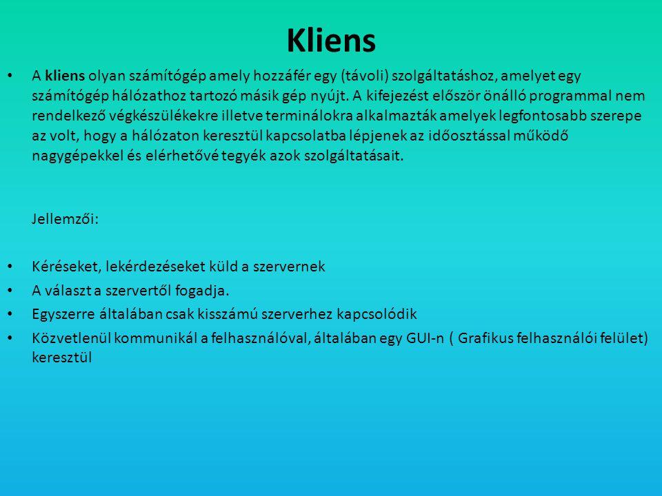 Kliens • A kliens olyan számítógép amely hozzáfér egy (távoli) szolgáltatáshoz, amelyet egy számítógép hálózathoz tartozó másik gép nyújt. A kifejezés