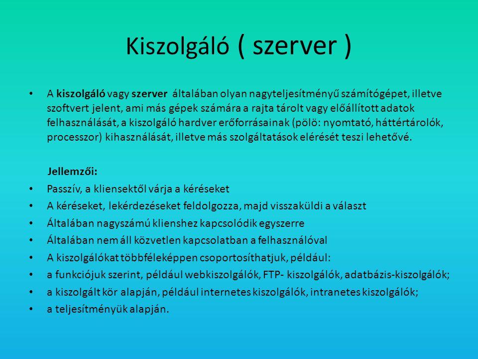 Kiszolgáló ( szerver ) • A kiszolgáló vagy szerver általában olyan nagyteljesítményű számítógépet, illetve szoftvert jelent, ami más gépek számára a r