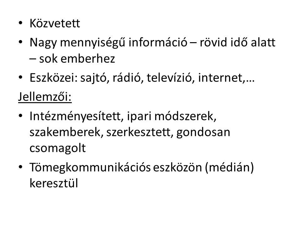 • Közvetett • Nagy mennyiségű információ – rövid idő alatt – sok emberhez • Eszközei: sajtó, rádió, televízió, internet,… Jellemzői: • Intézményesítet
