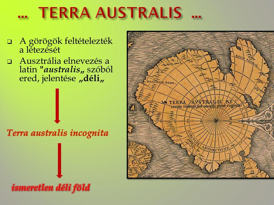  16. század – első felfedezők – cél az ismeretlen déli területek felfedezése volt