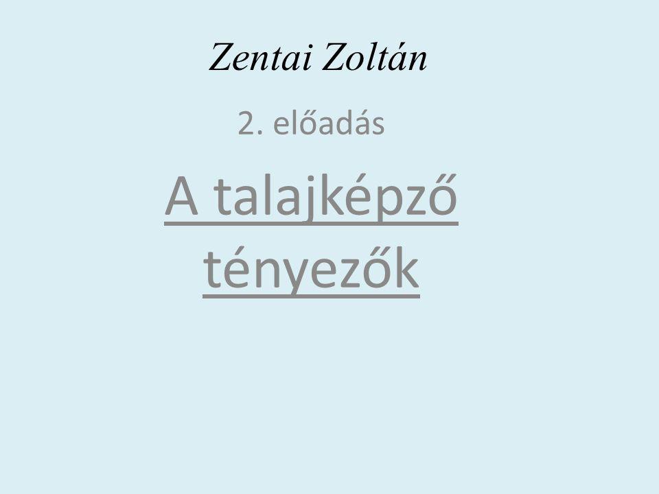 Zentai Zoltán 2. előadás A talajképző tényezők
