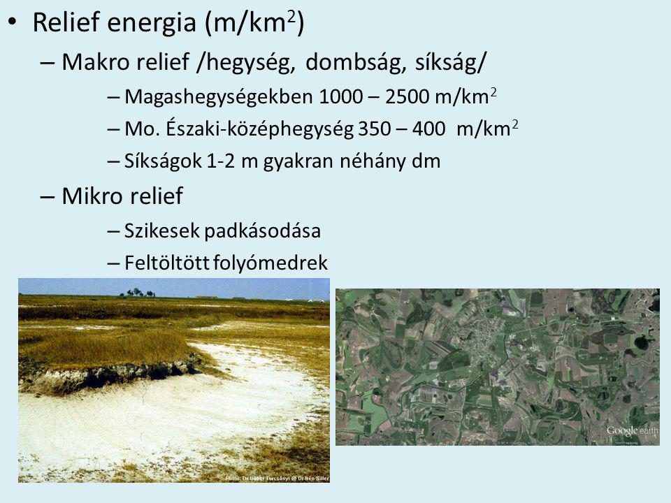 • Relief energia (m/km 2 ) – Makro relief /hegység, dombság, síkság/ – Magashegységekben 1000 – 2500 m/km 2 – Mo. Északi-középhegység 350 – 400 m/km 2