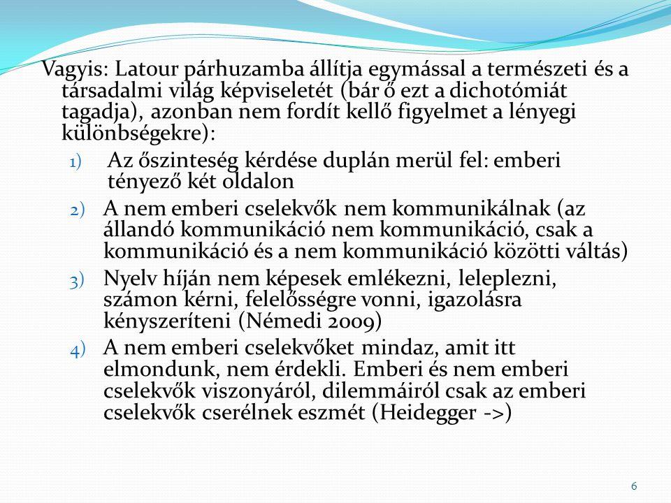 Vagyis: Latour párhuzamba állítja egymással a természeti és a társadalmi világ képviseletét (bár ő ezt a dichotómiát tagadja), azonban nem fordít kellő figyelmet a lényegi különbségekre): 1) Az őszinteség kérdése duplán merül fel: emberi tényező két oldalon 2) A nem emberi cselekvők nem kommunikálnak (az állandó kommunikáció nem kommunikáció, csak a kommunikáció és a nem kommunikáció közötti váltás) 3) Nyelv híján nem képesek emlékezni, leleplezni, számon kérni, felelősségre vonni, igazolásra kényszeríteni (Némedi 2009) 4) A nem emberi cselekvőket mindaz, amit itt elmondunk, nem érdekli.