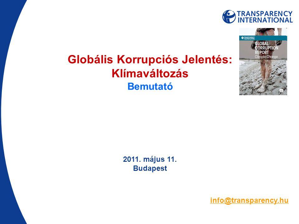 info@transparency.hu Globális Korrupciós Jelentés: Klímaváltozás Bemutató 2011. május 11. Budapest