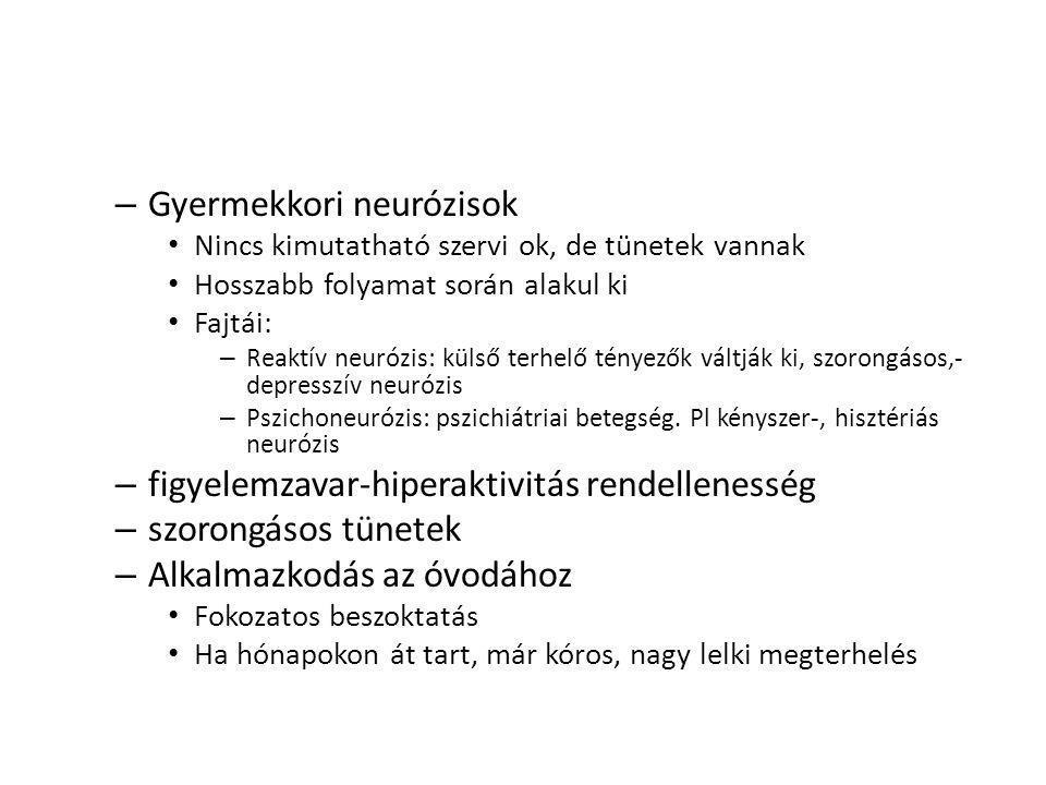 – Gyermekkori neurózisok • Nincs kimutatható szervi ok, de tünetek vannak • Hosszabb folyamat során alakul ki • Fajtái: – Reaktív neurózis: külső terhelő tényezők váltják ki, szorongásos,- depresszív neurózis – Pszichoneurózis: pszichiátriai betegség.