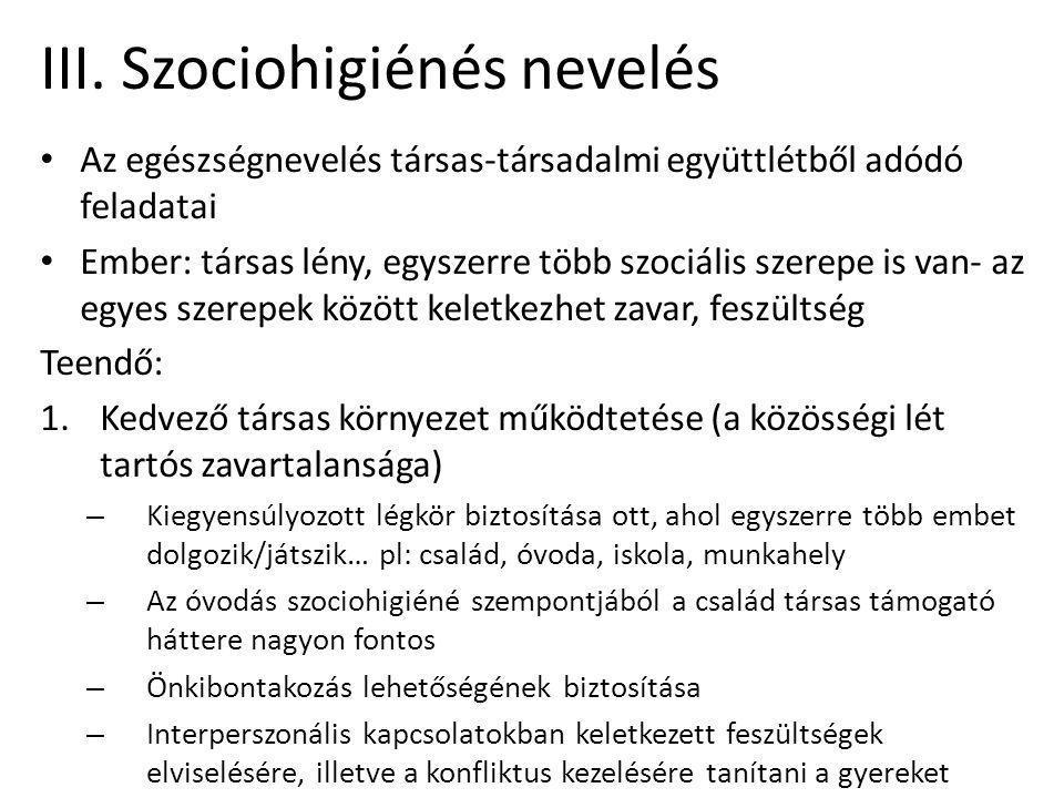 III. Szociohigiénés nevelés • Az egészségnevelés társas-társadalmi együttlétből adódó feladatai • Ember: társas lény, egyszerre több szociális szerepe