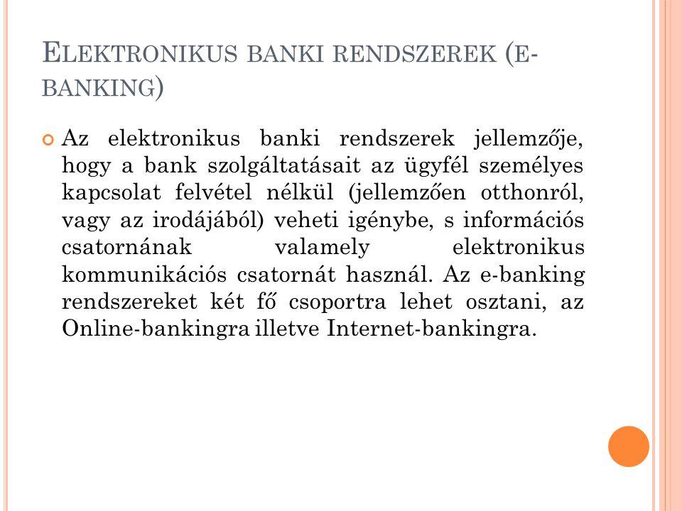 E LEKTRONIKUS BANKI RENDSZEREK ( E - BANKING ) Az elektronikus banki rendszerek jellemzője, hogy a bank szolgáltatásait az ügyfél személyes kapcsolat