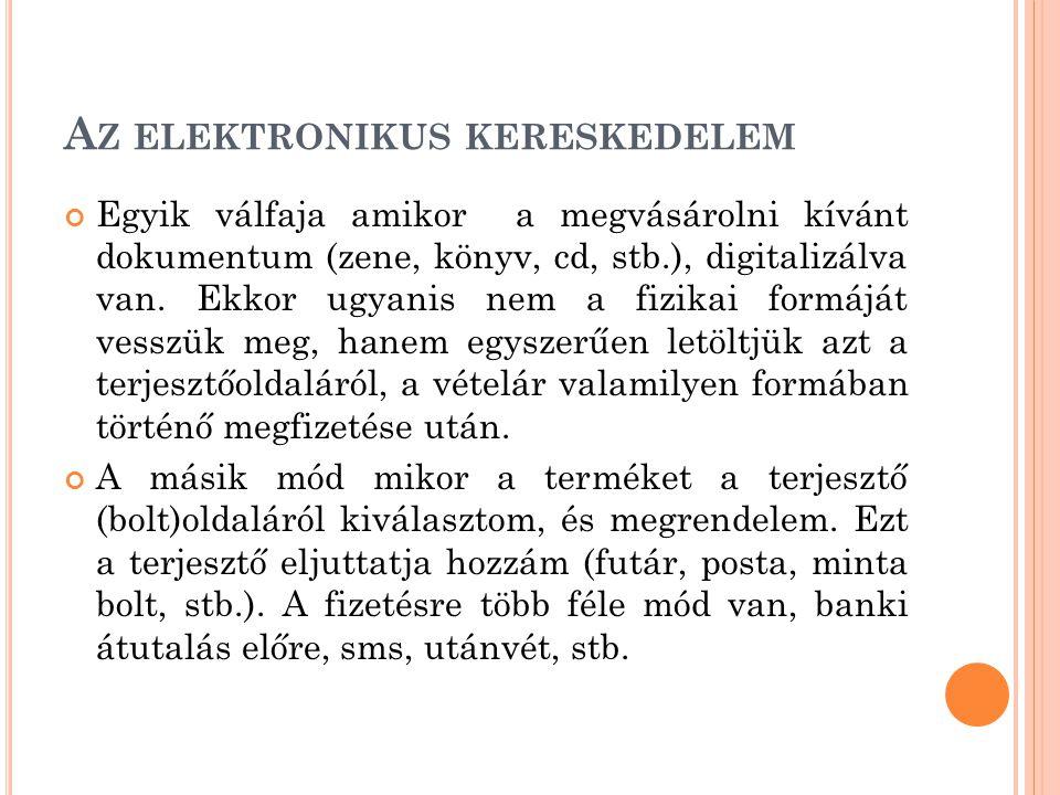 A Z ELEKTRONIKUS KERESKEDELEM Egyik válfaja amikor a megvásárolni kívánt dokumentum (zene, könyv, cd, stb.), digitalizálva van. Ekkor ugyanis nem a fi