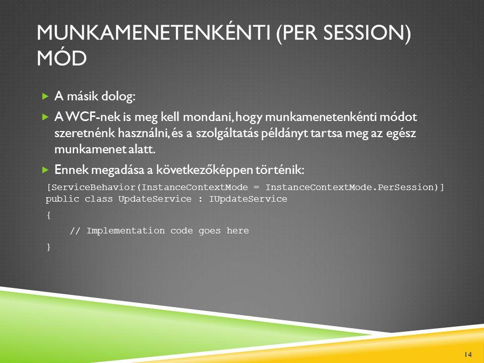 MUNKAMENETENKÉNTI (PER SESSION) MÓD  A másik dolog:  A WCF-nek is meg kell mondani, hogy munkamenetenkénti módot szeretnénk használni, és a szolgált