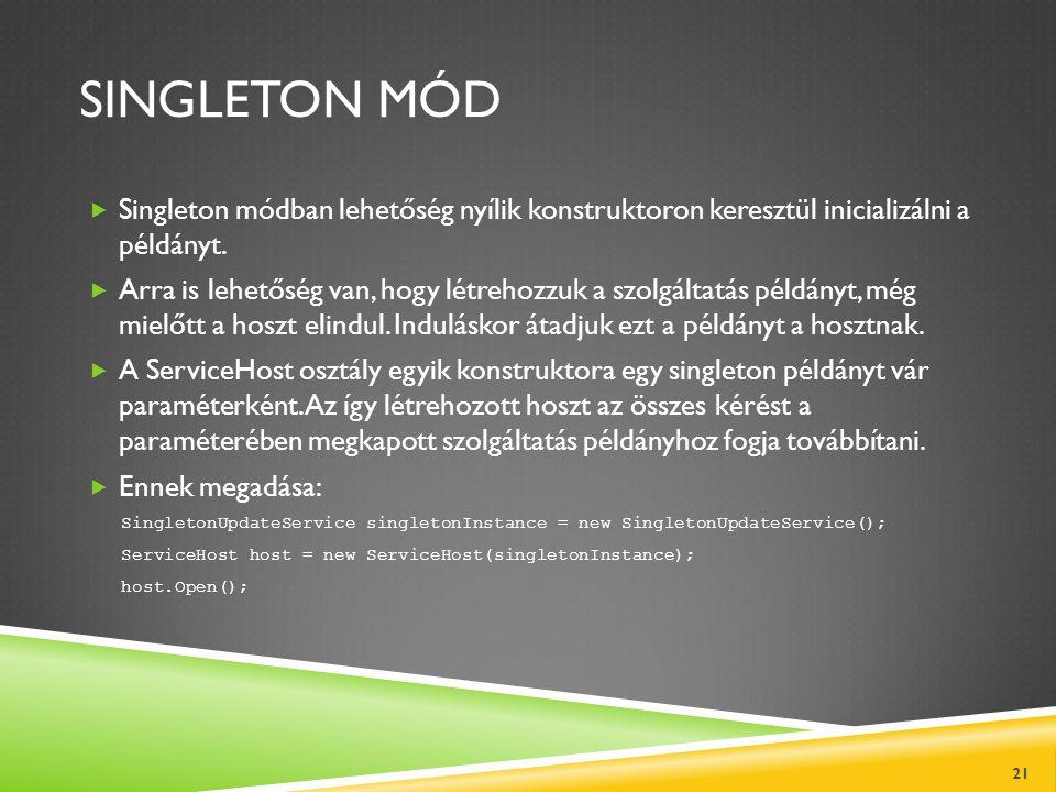 SINGLETON MÓD  Singleton módban lehetőség nyílik konstruktoron keresztül inicializálni a példányt.  Arra is lehetőség van, hogy létrehozzuk a szolgá