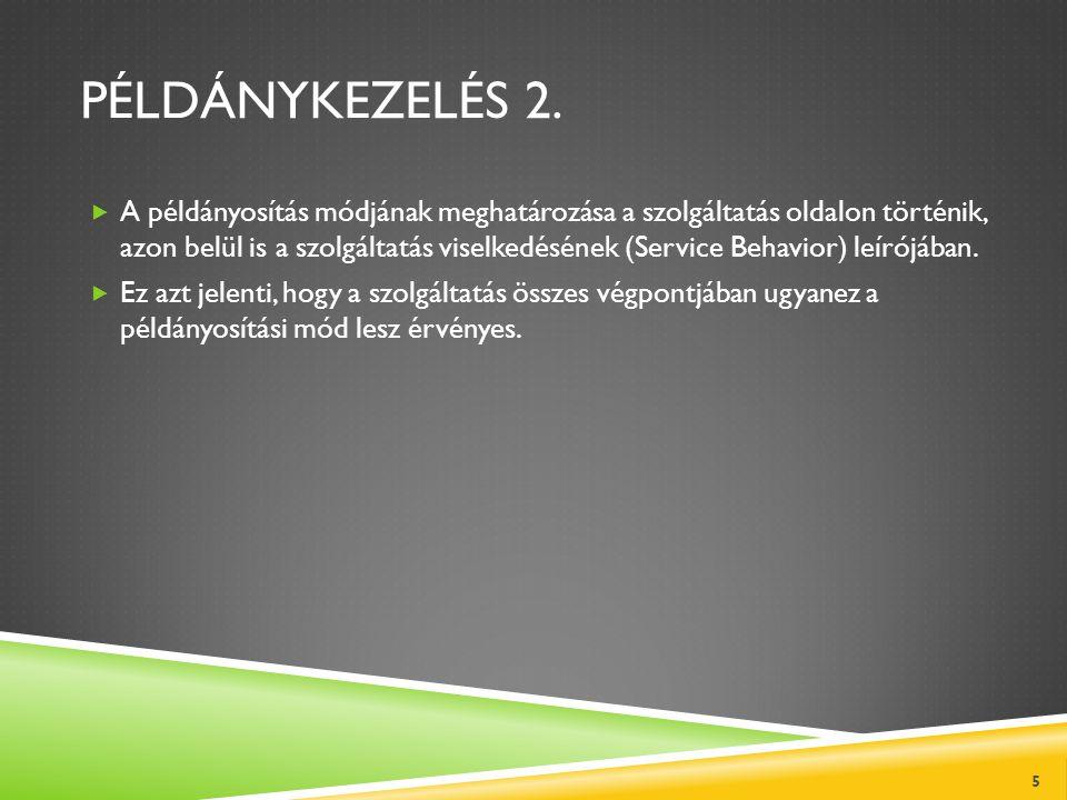 PÉLDÁNYKEZELÉS 2.  A példányosítás módjának meghatározása a szolgáltatás oldalon történik, azon belül is a szolgáltatás viselkedésének (Service Behav