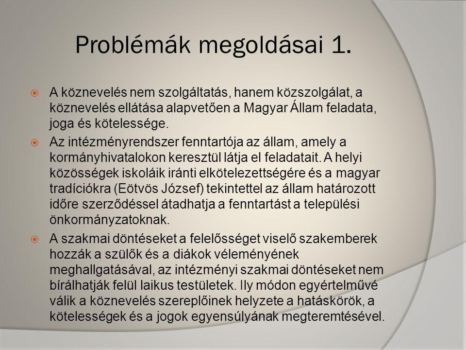  A köznevelés nem szolgáltatás, hanem közszolgálat, a köznevelés ellátása alapvetően a Magyar Állam feladata, joga és kötelessége.  Az intézményrend
