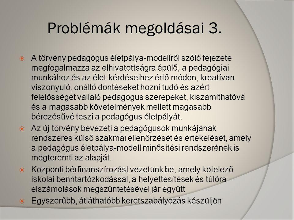  A törvény pedagógus életpálya-modellről szóló fejezete megfogalmazza az elhivatottságra épülő, a pedagógiai munkához és az élet kérdéseihez értő mód