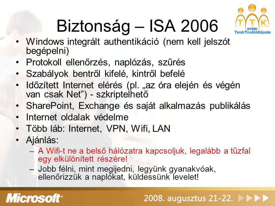 Biztonság – ISA 2006 •Windows integrált authentikáció (nem kell jelszót begépelni) •Protokoll ellenőrzés, naplózás, szűrés •Szabályok bentről kifelé,