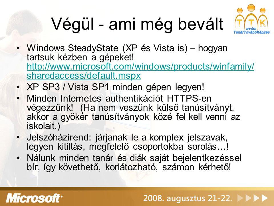 Végül - ami még bevált •Windows SteadyState (XP és Vista is) – hogyan tartsuk kézben a gépeket! http://www.microsoft.com/windows/products/winfamily/ s
