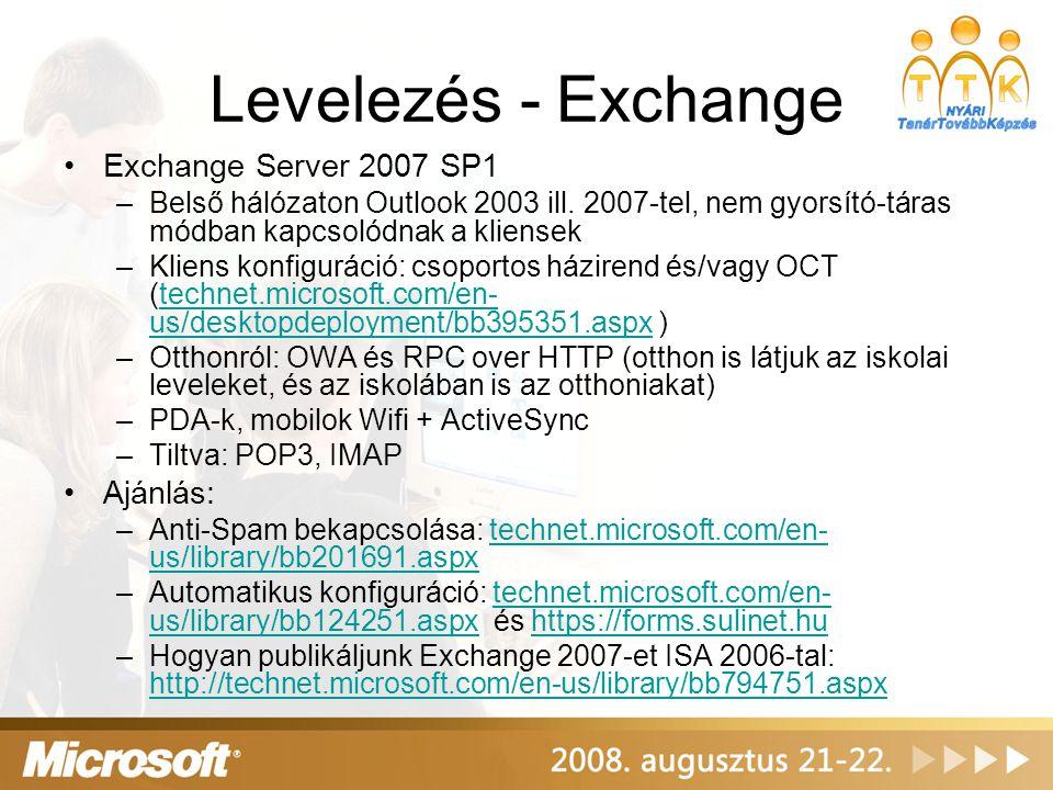 Levelezés - Exchange •Exchange Server 2007 SP1 –Belső hálózaton Outlook 2003 ill. 2007-tel, nem gyorsító-táras módban kapcsolódnak a kliensek –Kliens