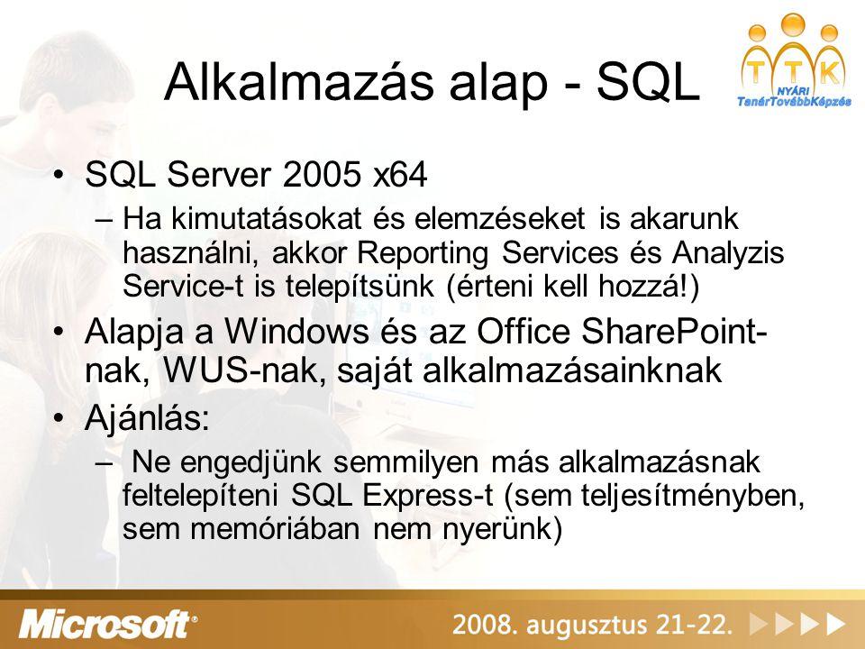 Alkalmazás alap - SQL •SQL Server 2005 x64 –Ha kimutatásokat és elemzéseket is akarunk használni, akkor Reporting Services és Analyzis Service-t is te